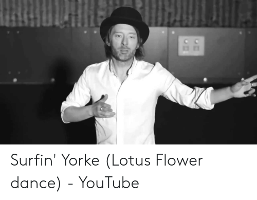 Surfin Yorke Lotus Flower Dance Youtube Youtubecom Meme On Sizzle