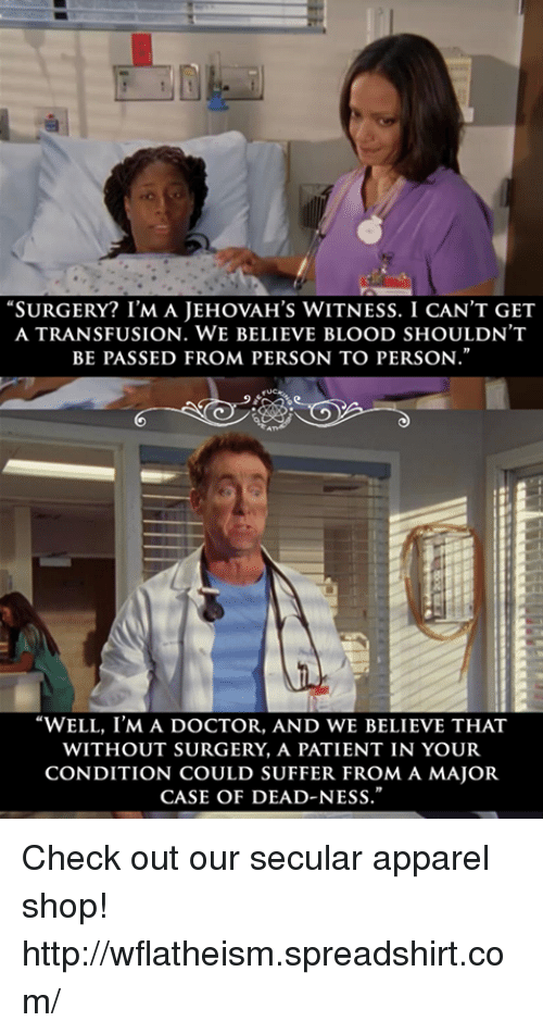 surgery im a jehovahs witness i cant get a transfusion 4601892 surgery? i'm a jehovah's witness i can't get a transfusion we