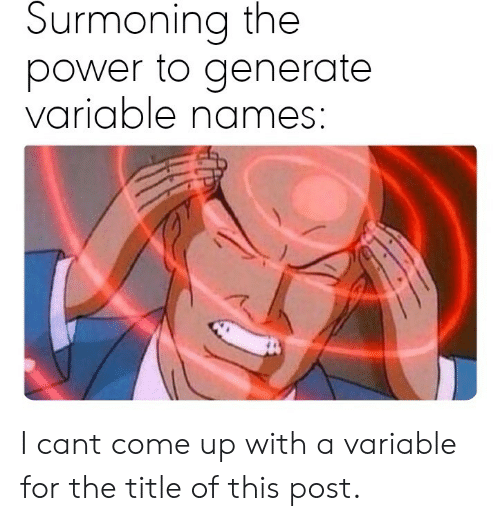 Power, Can, and Names: Surmoning the  power to generate  variable names: I cant come up with a variable for the title of this post.