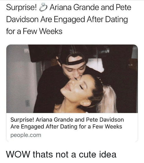 Ariana Grande, Cute, and Dating: Surprise! Ariana Grande and Pete  Davidson Are Engaged After Dating  for a Few Weeks  Surprise! Ariana Grande and Pete Davidson  Are Engaged After Dating for a Few Weeks  people.com WOW thats not a cute idea