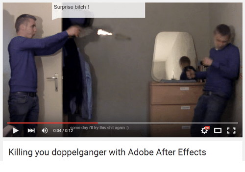 Adobe, Doppelganger, and Youtube Snapshots: Surprise bitch  D 004/01 ome day try this shit again  Killing you doppelganger with Adobe After Effects