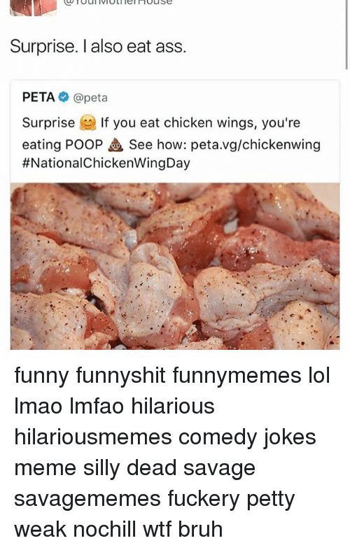 Surprise I Also Eat Ass Peta Surprise If You Eat Chicken Wings You