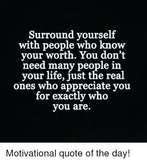 Surround Yourself With People Know Our Worth You Don't Need Many
