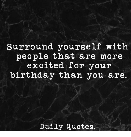 Surround Yourself With People That Are More Excited For Your