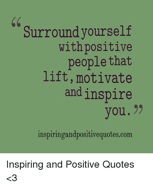 Surround Yourself Quotes Surround Yourself With Positive People That Lift Motivate and  Surround Yourself Quotes