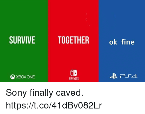 Sony, Video Games, and Switch: SURVIVE TOGETHER ok fine  XBOXONE  SWITCH Sony finally caved. https://t.co/41dBv082Lr