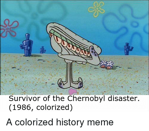 Survivor Of The Chernobyl Disaster 1986 Colorized Meme On Me Me