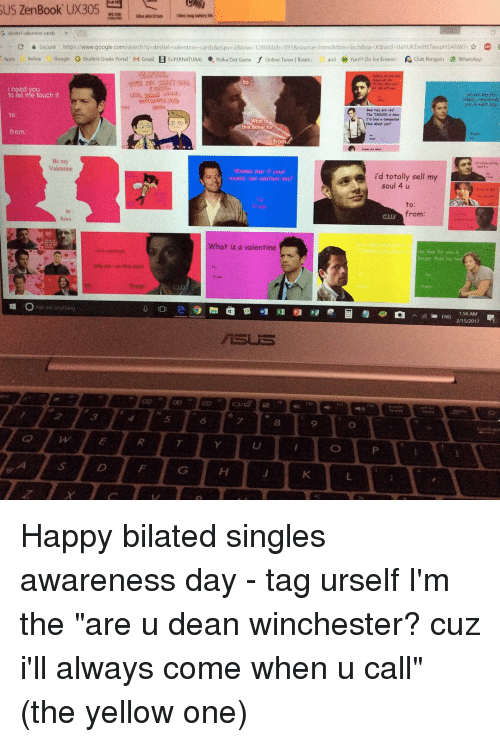 """Club, Google, and Memes: SUS ZenBook UX305  sus 10hrs long battnrylile  3 destel valentine cards  Secure l https www.google.com/search?q des  valentine cards&espva2&biw 12808bih 5918source Inms&tbm isch&sa rax&ved- oahuKEwiltt7awpHSAhw O  Apps  Ashna Google G Student Grade Portal M Gmail  B SUPERNATURAL  Polka Dot Game  f Online Tuner  l flutetu ao3 Yuril!! On lce Ensem  R Club Penguin WhatsApp  to  need you  o let me touch it  Boer ties  The TARDIS is blue  I'd love a coempanion  What  How about you?  his boner for  from  e m  Valentine  id totally sell my  soul 4 u  to:  from:  What is a valentine  my love for you  an my hair  ONsk me anything  1:56 AM  ENG  2/15/2017 Happy bilated singles awareness day - tag urself I'm the """"are u dean winchester? cuz i'll always come when u call"""" (the yellow one)"""