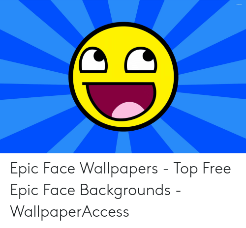 Suwalls Epic Face Wallpapers Top Free Epic Face