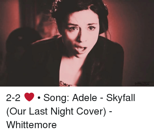 SVFRUZS 2-2 ❤ • Song Adele - Skyfall Our Last Night Cover