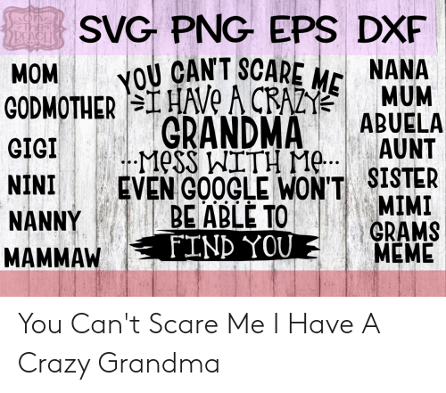 Svg Png Eps Dxf You Can T Scare Me Godmotherihave A Crazy Mum Grandma Mess With Meaunt Even Google Won T Sister Be Able To Tind You Thes Beacl Nana Mom Abuela Gigi Nini