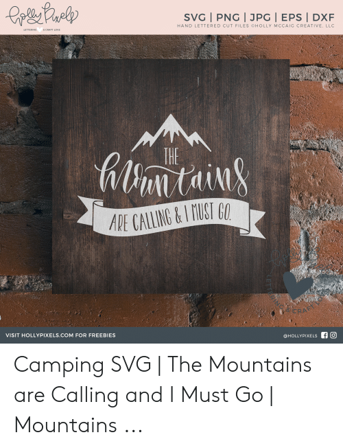 Svg Png Jpg Eps Dxf Lettering Hand Lettered Cut Files Holly Mccaig Creative Llc Craft Love The Untain Are Calling I Must Go Crae Visit Hollypixelscom For Freebies Fo Camping Svg