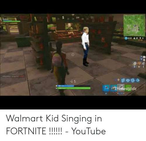 SW O51 A45 O 5 TheBestVidz Walmart Kid Singing in FORTNITE