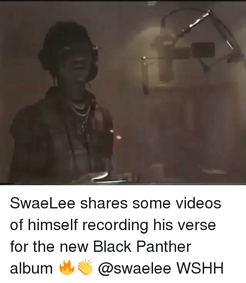 Memes, Videos, and Wshh: SwaeLee shares some videos of himself recording his verse for the new Black Panther album 🔥👏 @swaelee WSHH