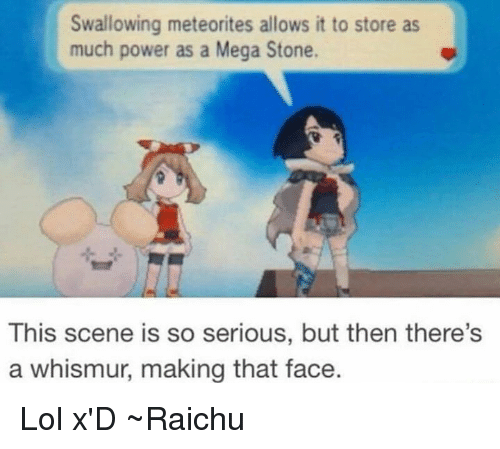 Memes, Mega, and 🤖: Swallowing meteorites allows it to store as  much power as a Mega Stone.  This scene is so serious, but then there's  a whismur, making that face. Lol x'D ~Raichu