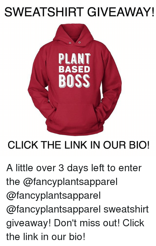 SWEATSHIRT GIVEAWAY! PLANT BASED BOSS CLICK THE LINK IN OUR