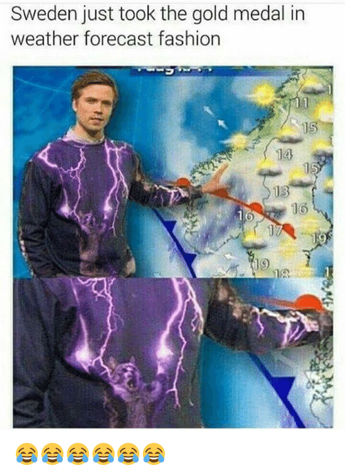 Fashion, Forecast, and Sweden: Sweden just took the gold medal in  weather forecast fashion  15  14  13  16 😂😂😂😂😂😂