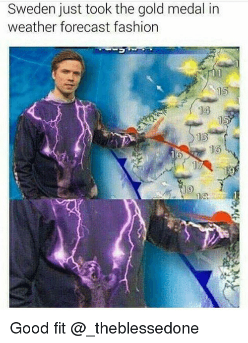 Fashion, Forecast, and Good: Sweden just took the gold medal in  weather forecast fashion  14  13 Good fit @_theblessedone