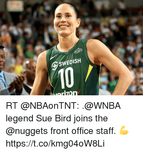 Memes, WNBA (Womens National Basketball Association), and Office: SWEDISH  arizon RT @NBAonTNT: .@WNBA legend Sue Bird joins the @nuggets front office staff. 💪 https://t.co/kmg04oW8Li