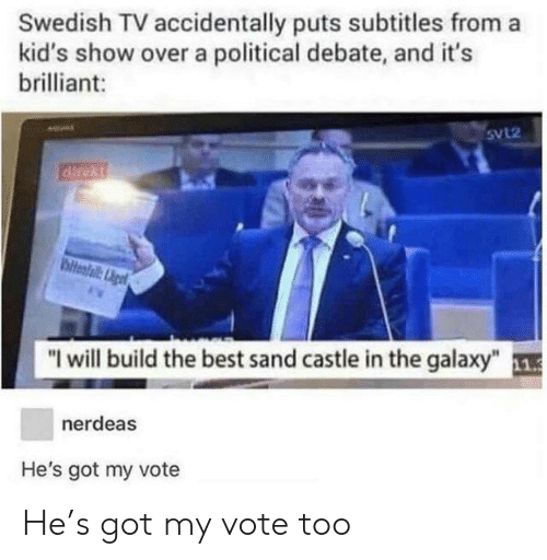 "Best, Kids, and Brilliant: Swedish TV accidentally puts subtitles from a  kid's show over a political debate, and it's  brilliant:  5VL2  ""I will build the best sand castle in the galaxy"" 1  nerdeas  He's got my vote He's got my vote too"