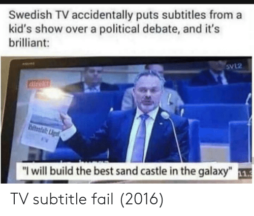 """Fail, Best, and Kids: Swedish TV accidentally puts subtitles from a  kid's show over a political debate, and it's  brilliant:  svl2  airest  ailetalit  """"I will build the best sand castle in the galaxy"""" 11 TV subtitle fail (2016)"""
