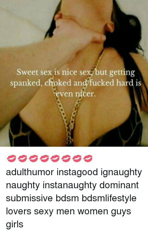 Sweet Sex Is Nice Se Ut Getting Spanked Choked and Fucked Hard Is ...