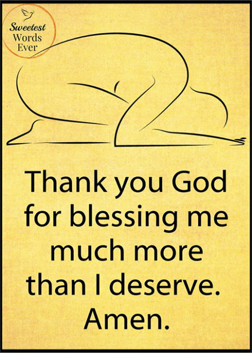 Sweetest Words Ever Thank You God For Blessing Me Much More Than I