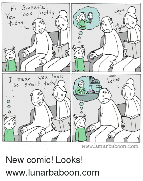 Memes, Mean, and Today: SWeetie!  look pretty  ahem  today  I mean you look  So smart today  much  bette  www.lunarbaboon.com New comic! Looks! www.lunarbaboon.com
