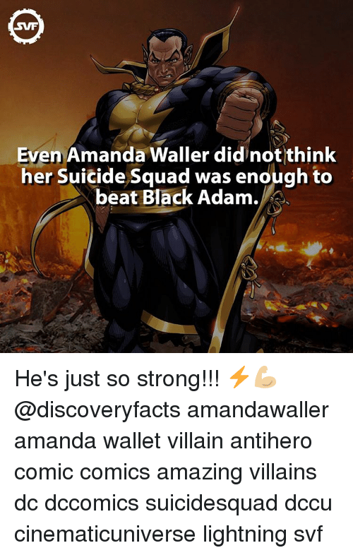 Memes, Suicide Squad, and 🤖: SWF  Even Amanda Waller did not think  her suicide Squad was enough to  beat Black Adam. He's just so strong!!! ⚡️💪🏼 @discoveryfacts amandawaller amanda wallet villain antihero comic comics amazing villains dc dccomics suicidesquad dccu cinematicuniverse lightning svf