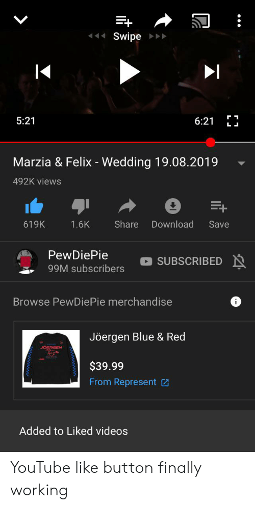 Videos, youtube.com, and Blue: Swipe  5:21  6:21  Marzia & Felix - Wedding 19.08.2019  492K views  1.6K  Share  Download  619K  Save  PewDiePie  SUBSCRIBED  99M subscribers  Browse PewDiePie merchandise  Jöergen Blue & Red  JOFRGEN  $39.99  From Represent  Added to Liked videos YouTube like button finally working