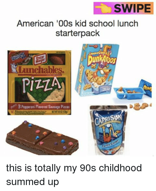 Relatable, Sun, and Pepperoni: SWIPE  American '00s kid school lunch  starter pack  chab  PIZZA  3 Pepperoni Flavored Sausage Pizzas  CAPRI SUN this is totally my 90s childhood summed up
