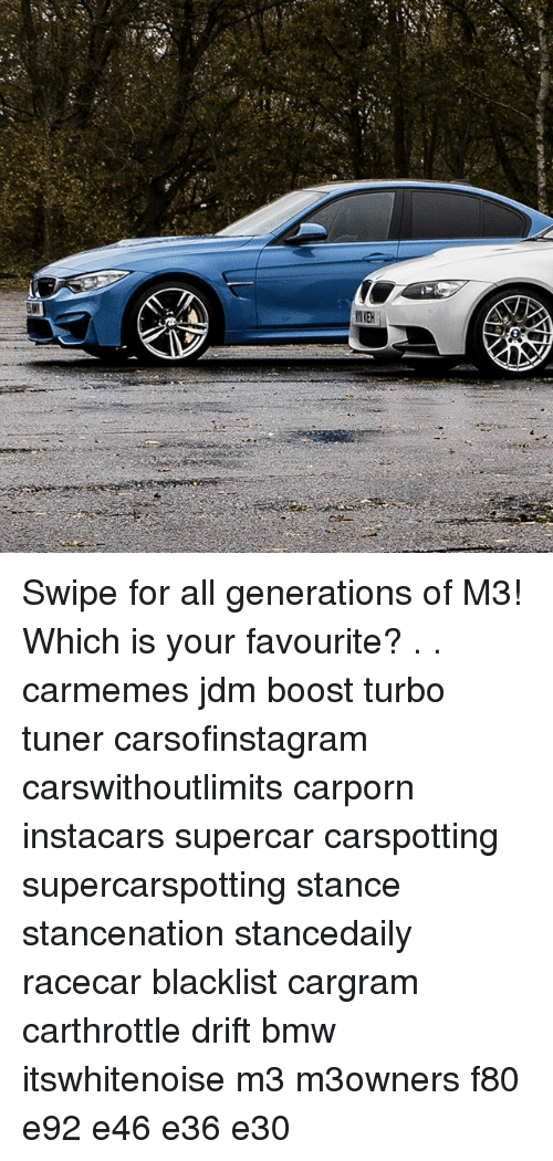 Bmw, Memes, and Boost: Swipe for all generations of M3! Which is your favourite? . . carmemes jdm boost turbo tuner carsofinstagram carswithoutlimits carporn instacars supercar carspotting supercarspotting stance stancenation stancedaily racecar blacklist cargram carthrottle drift bmw itswhitenoise m3 m3owners f80 e92 e46 e36 e30