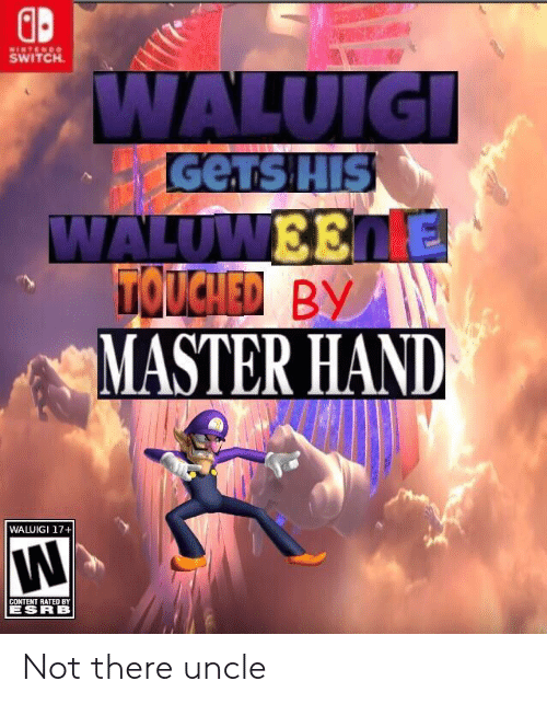 Content, Switch, and Waluigi: SWITCH  GeTs HIS  MASTER HAND  WALUIGI 17+  CONTENT RATED BY  ESRB Not there uncle
