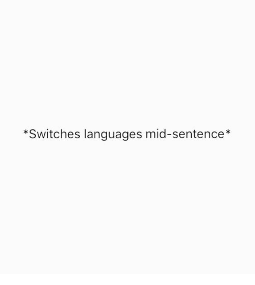 Switches, Mid, and Sentence: *Switches languages mid-sentence*