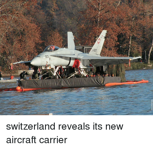 switzerland reveals its new aircraft carrier 7134287 switzerland reveals its new aircraft carrier funny meme on me me,Funny Meme Manufacturing Airplanes