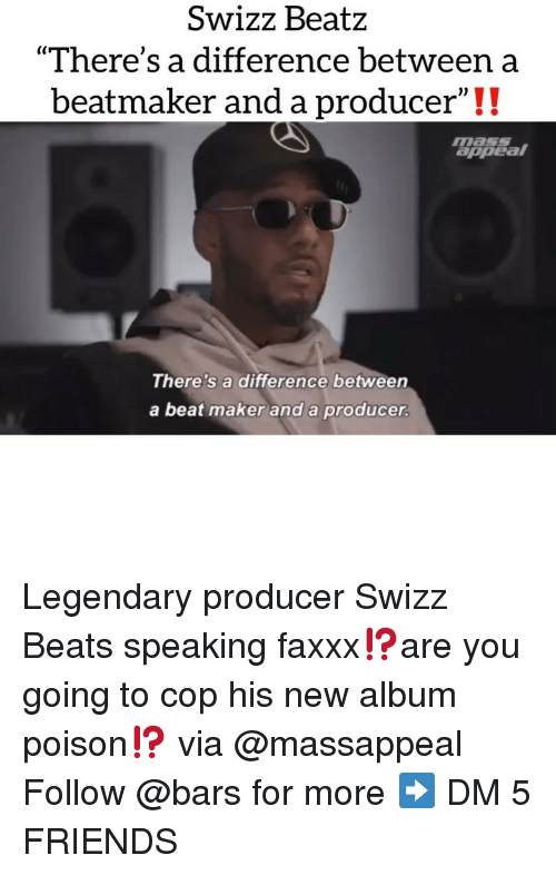 """Friends, Memes, and Swizz Beatz: SwizZ BeatZ  """"There's a difference between a  beatmaker and a producer""""!!  masSS  appeal  There's a difference between  a beat maker and a producer Legendary producer Swizz Beats speaking faxxx⁉️are you going to cop his new album poison⁉️ via @massappeal Follow @bars for more ➡️ DM 5 FRIENDS"""