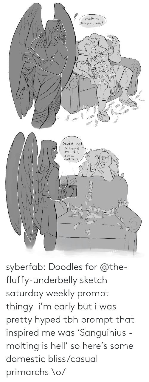 Friday, Tbh, and Tumblr: syberfab:  Doodles for @the-fluffy-underbelly sketch saturday weekly prompt thingyi'm early but i was pretty hyped tbhprompt that inspired me was'Sanguinius - molting is hell' so here's some domestic bliss/casual primarchs \o/