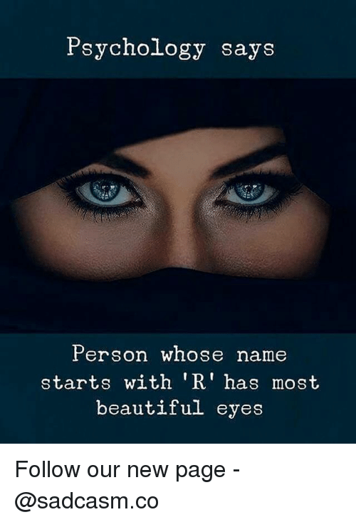 Beautiful, Memes, and 🤖: sychoLogy says  Person wnose name  starts with 'R' has most  beautiful eyes Follow our new page - @sadcasm.co