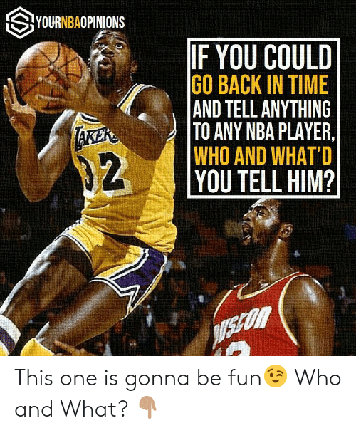 Nba, Time, and Back: SYOURNBAOPINIONS  IF YOU COULD  GO BACK IN TIME  AND TELL ANYTHING  TO ANY NBA PLAYER  WHO AND WHAT'D  YOU TELL HIM?  92 This one is gonna be fun😉 Who and What? 👇🏽