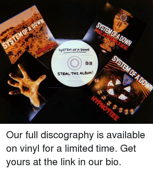 Memes, Limited, and Link: SYSTEM OFA POWN  CD-36  STEAL THIS ALBUM Our full discography is available on vinyl for a limited time. Get yours at the link in our bio.