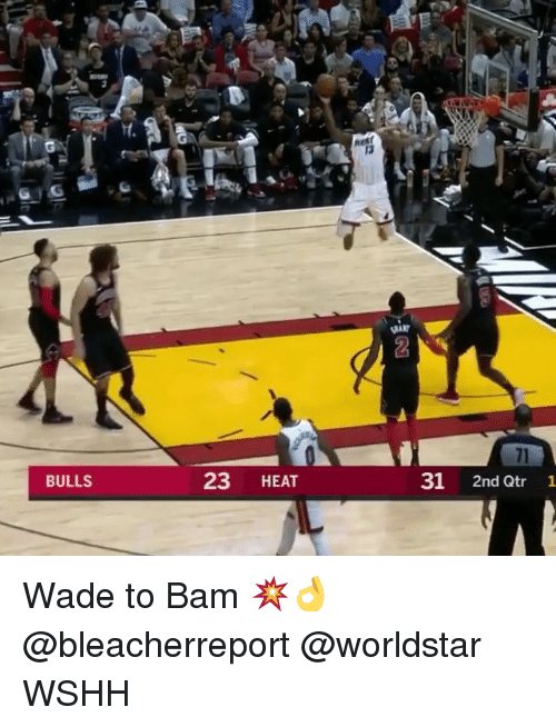 Memes, Worldstar, and Wshh: t.  71  BULLS  23 HEAT  31 2nd Qtr 1 Wade to Bam 💥👌 @bleacherreport @worldstar WSHH