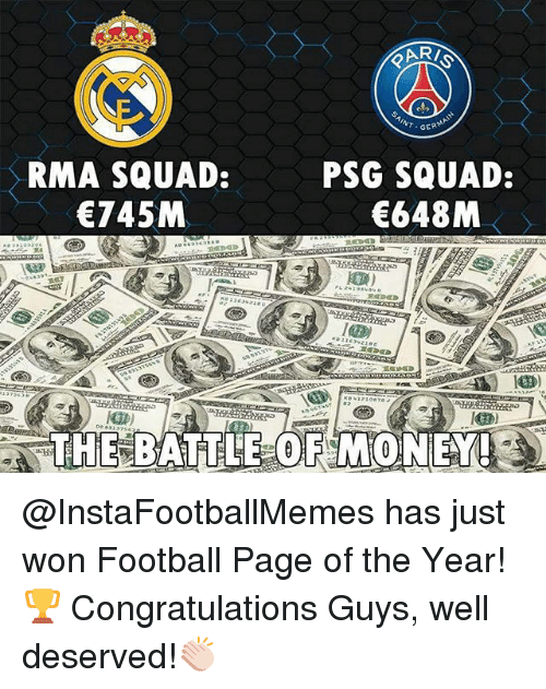 Football, Memes, and Squad: T.GER  RMA SQUAD:  745M  PSG SQUAD:  648M  THE BATTLE OFMONEY! @InstaFootballMemes has just won Football Page of the Year!🏆 Congratulations Guys, well deserved!👏🏻