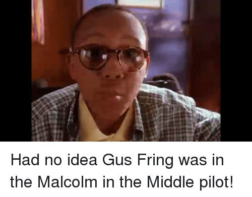 t had no idea gus fring was in the malcolm 2750634 t had no idea gus fring was in the malcolm in the middle pilot