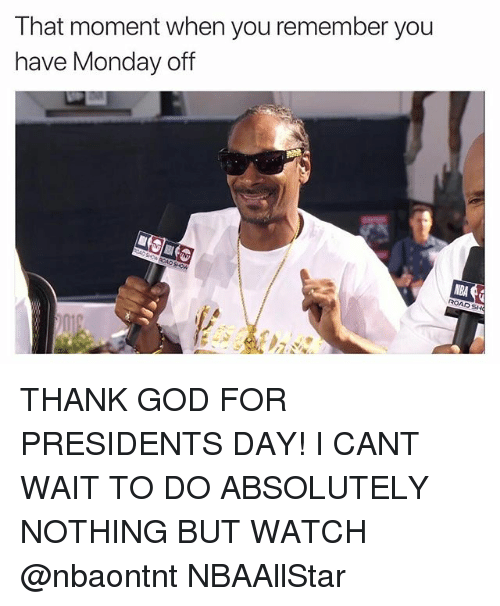 Funny, God, and Nba: T hat moment when you remember you  have Monday off  NBA  ROADSH THANK GOD FOR PRESIDENTS DAY! I CANT WAIT TO DO ABSOLUTELY NOTHING BUT WATCH @nbaontnt NBAAllStar