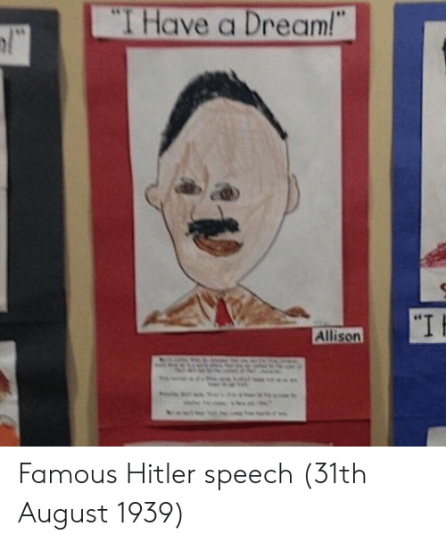 "A Dream, Hitler, and Dream: T Have a Dream!  l""  ""I  Allison Famous Hitler speech (31th August 1939)"