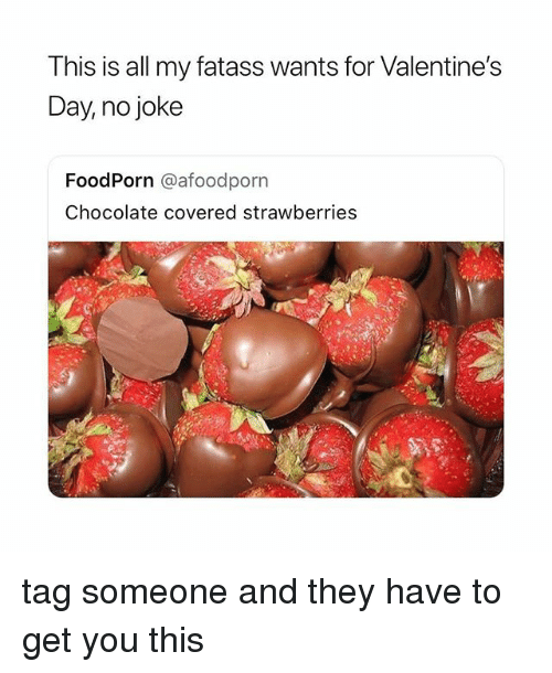 Valentine's Day, Chocolate, and Tag Someone: T his is all my fatass wants for Valentine's  Day, no joke  FoodPorn @afoodporn  Chocolate covered strawberries tag someone and they have to get you this