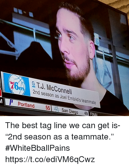 """Basketball, White People, and Best: & T.J. McConnell  2nd season as Joel Embild's teammate  ery  Portland 55 San Diego 49 FINA The best tag line we can get is- """"2nd season as a teammate."""" #WhiteBballPains https://t.co/ediVM6qCwz"""