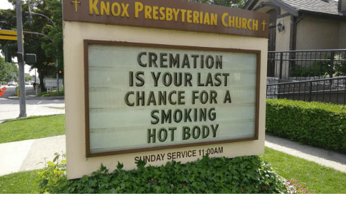 Church, Smoking, and Presbyterian: t KNOX PRESBYTERIAN CHURCH t  CREMATION  IS YOUR LAST  CHANCE FOR A  SMOKING  HOT BODY  DAY SERVICE 11:00AM