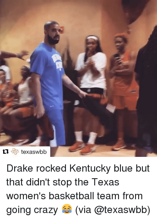 Basketball, Crazy, and Drake: t (KP texaswbb  L texaswbb Drake rocked Kentucky blue but that didn't stop the Texas women's basketball team from going crazy 😂 (via @texaswbb)