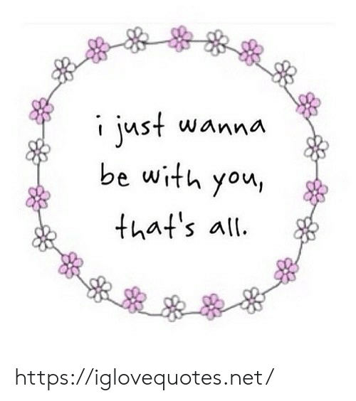 Net, All, and Lust: t luSt WAnna  be with you,  that's all https://iglovequotes.net/